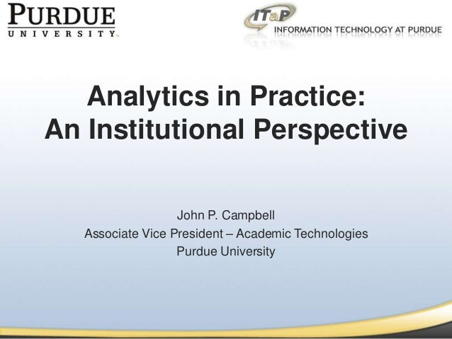 Analytics in Practice:An Institutional Perspective                   John P. Campbell   Associate Vice President – Academi...
