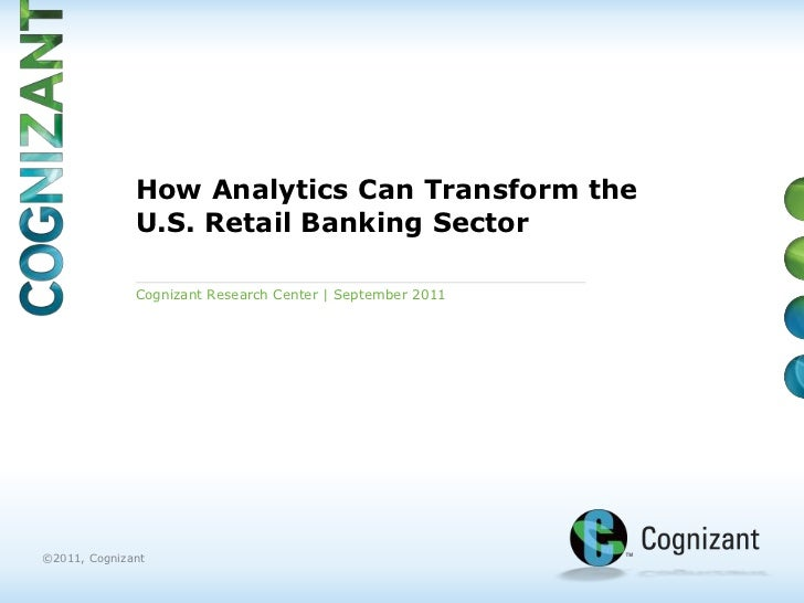 How Analytics Can Transform the U.S. Retail Banking Sector<br />Cognizant Research Center | September2011<br />