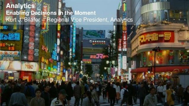 © 2012 SAP AG. All rights reserved. 1AnalyticsEnabling Decisions in the MomentKurt J. Bilafer – Regional Vice President, A...