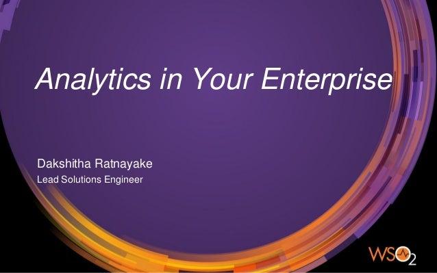Analytics in Your Enterprise Dakshitha Ratnayake Lead Solutions Engineer