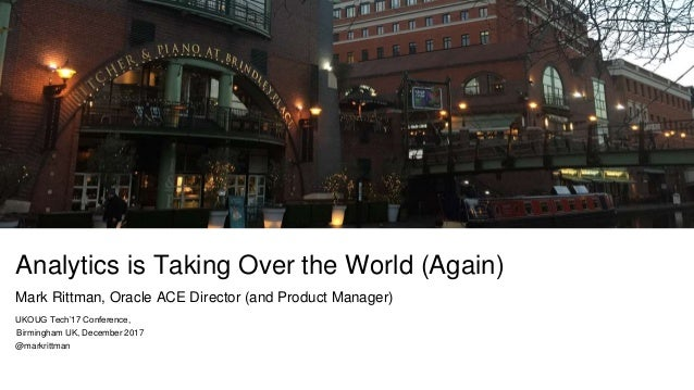 timeline Analytics is Taking Over the World (Again) Mark Rittman, Oracle ACE Director (and Product Manager) UKOUG Tech'17 ...