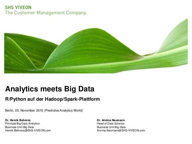 Analytics meets Big Data R/Python auf der Hadoop/Spark-Plattform Berlin, 03. November 2015 (Predictive Analytics World) Dr...