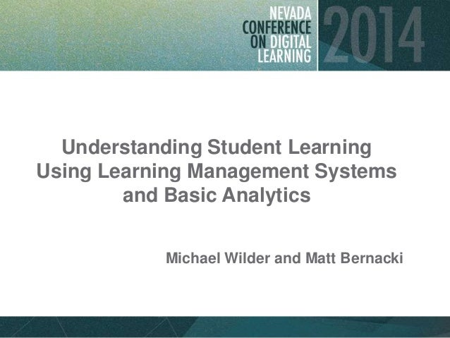 Understanding Student Learning Using Learning Management Systems and Basic Analytics Michael Wilder and Matt Bernacki