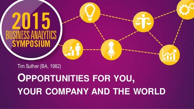 OPPORTUNITIES FOR YOU, YOUR COMPANY AND THE WORLD Tim Suther (BA, 1982)