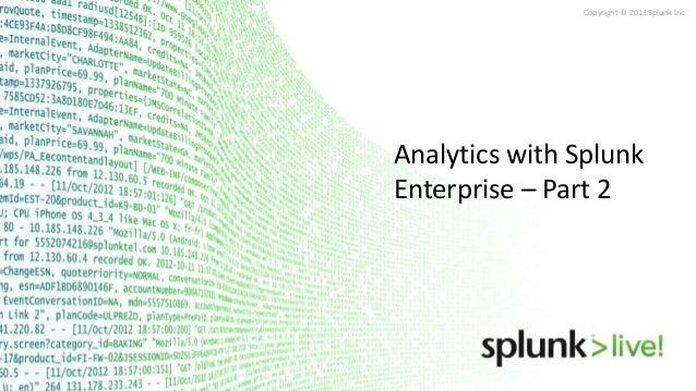 Copyright © 2013 Splunk Inc.  Analytics with Splunk Enterprise – Part 2