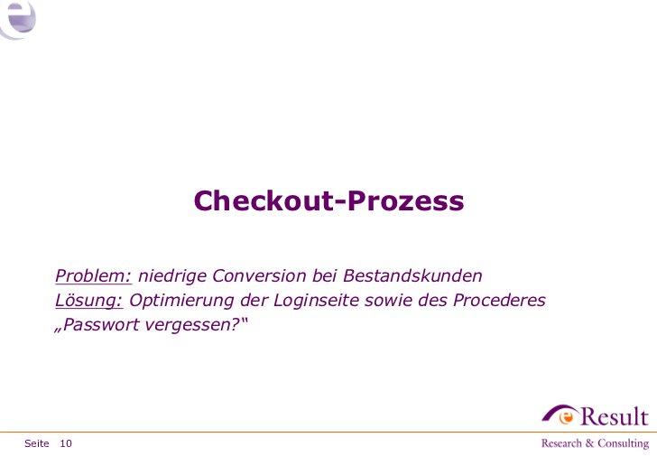 Checkout-Prozess     Problem: niedrige Conversion bei Bestandskunden     Lösung: Optimierung der Loginseite sowie des Proc...