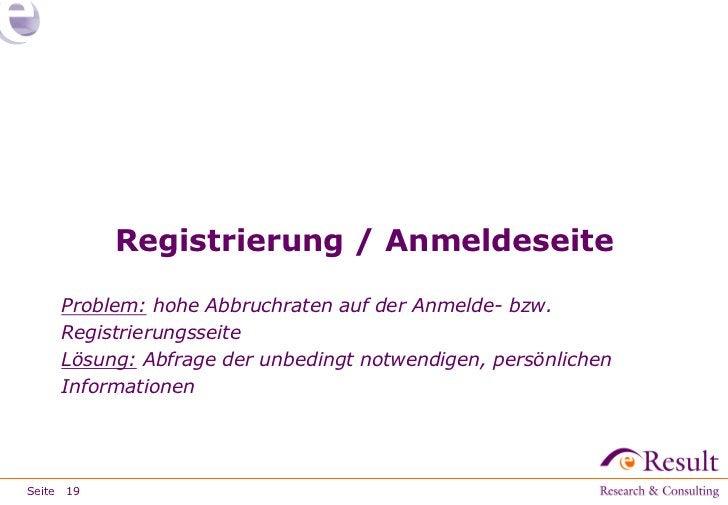 Registrierung / Anmeldeseite     Problem: hohe Abbruchraten auf der Anmelde- bzw.     Registrierungsseite     Lösung: Abfr...