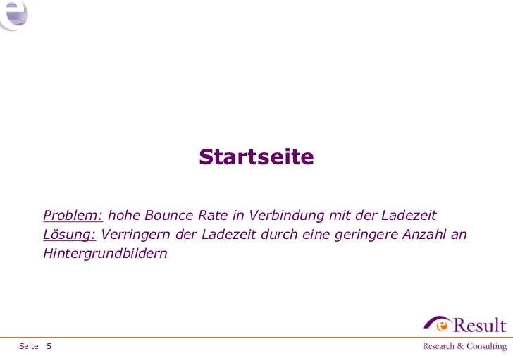 Startseite     Problem: hohe Bounce Rate in Verbindung mit der Ladezeit     Lösung: Verringern der Ladezeit durch eine ger...