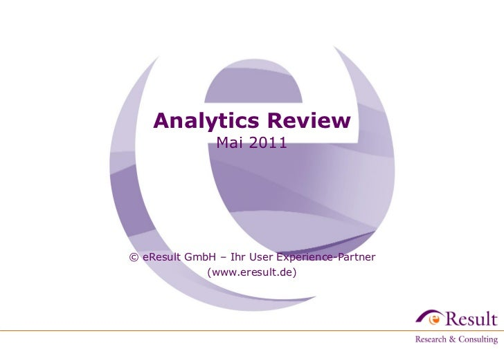 Analytics Review               Mai 2011© eResult GmbH – Ihr User Experience-Partner             (www.eresult.de)‫‏‬
