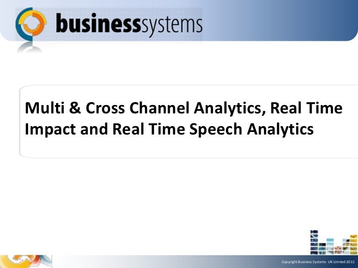Multi & Cross Channel Analytics, Real TimeImpact and Real Time Speech Analytics                                 Copyright ...