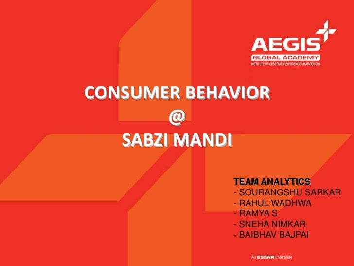 CONSUMER BEHAVIOR        @   SABZI MANDI             TEAM ANALYTICS             - SOURANGSHU SARKAR             - RAHUL WA...