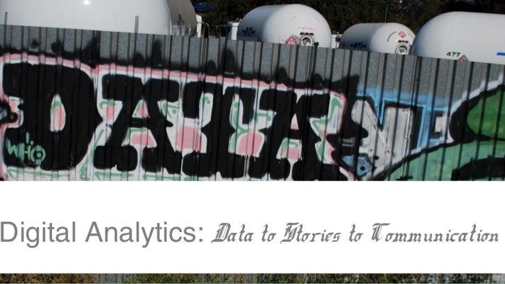 Digital Analytics: Data to Stories to Communication
