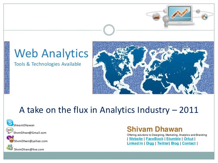 Web AnalyticsTools & Technologies Available<br />A take on the flux in Analytics Industry – 2011<br />Shivam Dhawan<br />O...