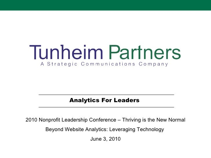 Analytics For Leaders  2010 Nonprofit Leadership Conference – Thriving is the New Normal Beyond Website Analytics: Leverag...