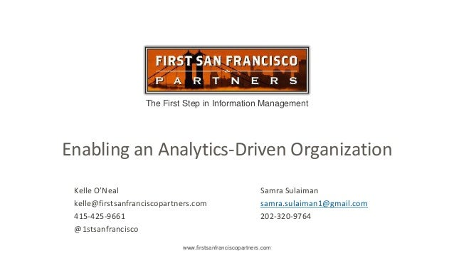 The First Step in Information Management www.firstsanfranciscopartners.com Enabling an Analytics-Driven Organization Kelle...