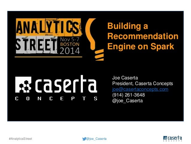 #AnalyticsStreet @joe_Caserta  Building a  Recommendation  Engine on Spark  Joe Caserta  President, Caserta Concepts  joe@...