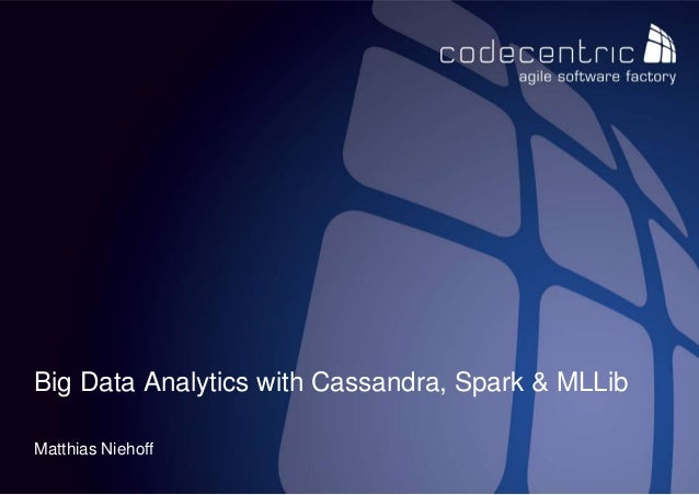 codecentric AG Matthias Niehoff Big Data Analytics with Cassandra, Spark & MLLib