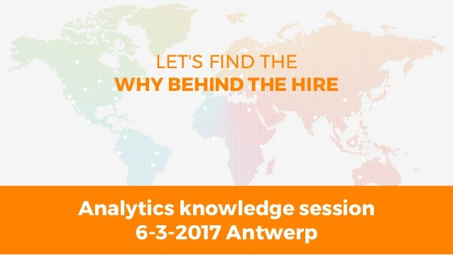 Analytics Knowledge Session 6 3 2017 Antwerp LETu0027S FIND THE WHY BEHIND THE  ...