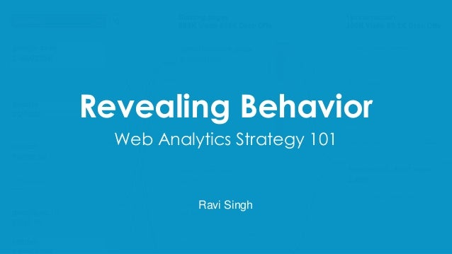 Revealing Behavior Web Analytics Strategy 101 Ravi Singh