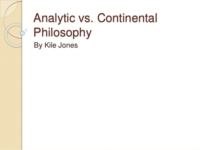 Analytic vs. Continental Philosophy By Kile Jones