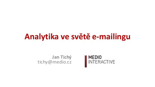 Analytikavesvětěe-mailingu JanTichý tichy@medio.cz