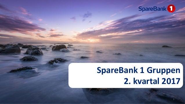SpareBank 1 Gruppen 2. kvartal 2017 1