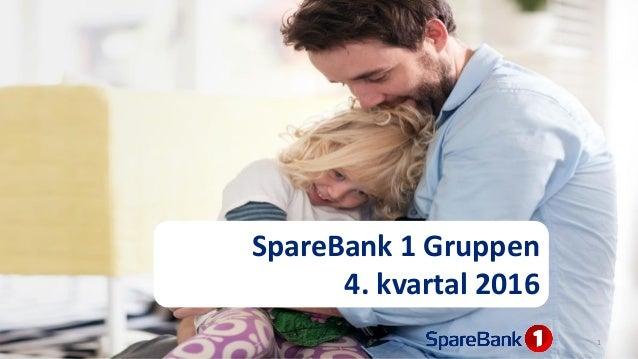 SpareBank 1 Gruppen 4. kvartal 2016 1