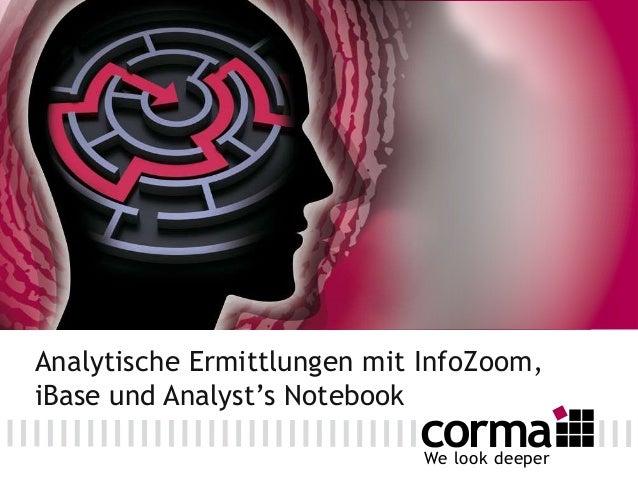 We look deeperAnalytische Ermittlungen mit InfoZoom,iBase und Analyst's Notebook
