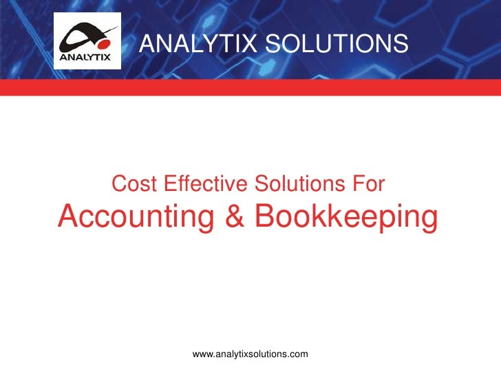 ANALYTIX SOLUTIONS<br />Cost Effective Solutions For Accounting & Bookkeeping<br />www.analytixsolutions.com<br />