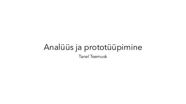 Analüüs ja prototüüpimine Tanel Teemusk