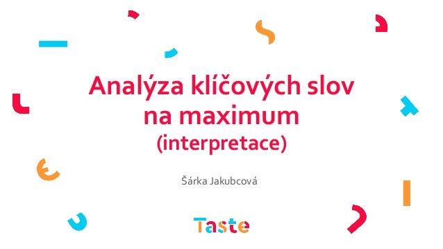 Analýza klíčových slov na maximum (interpretace) Šárka Jakubcová
