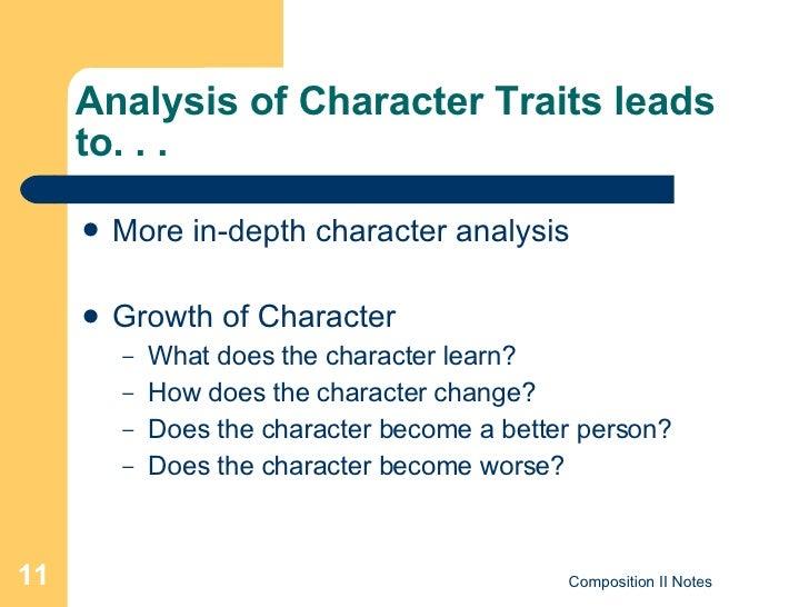 Analysis of Character Traits leads to. . . <ul><li>More in-depth character analysis </li></ul><ul><li>Growth of Character ...