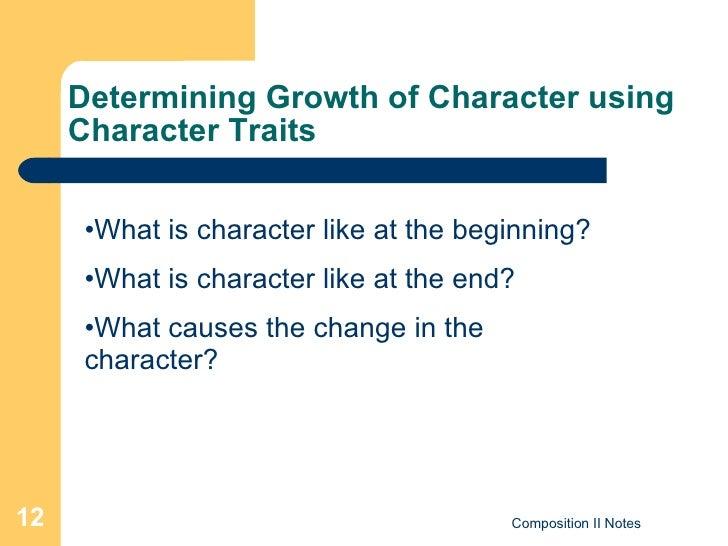 Determining Growth of Character using Character Traits <ul><li>What is character like at the beginning? </li></ul><ul><li>...