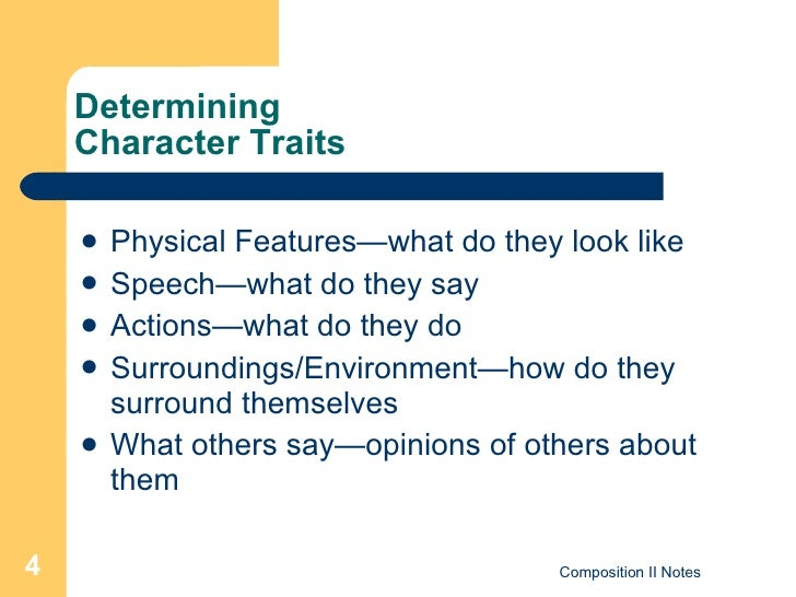 Determining  Character Traits <ul><li>Physical Features—what do they look like </li></ul><ul><li>Speech—what do they say <...