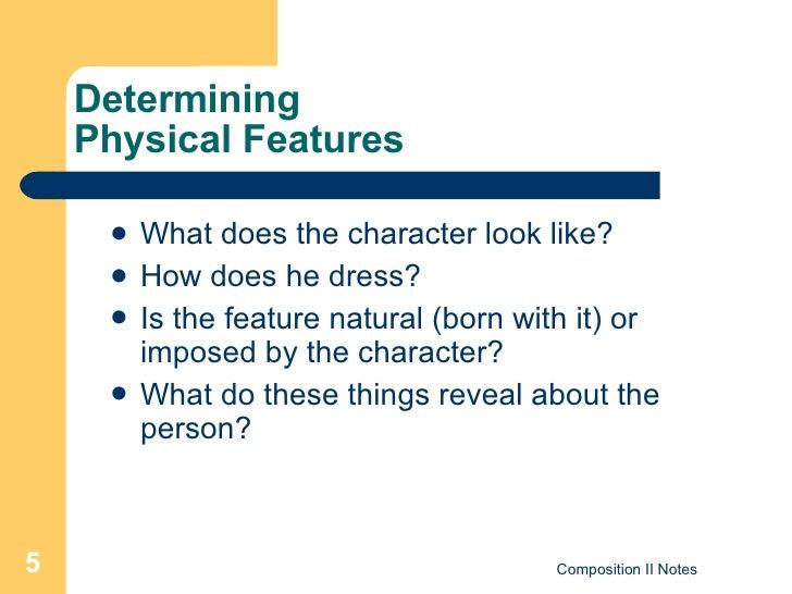 Determining  Physical Features <ul><li>What does the character look like?  </li></ul><ul><li>How does he dress? </li></ul>...