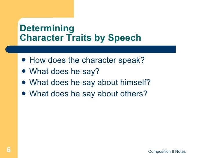 Determining  Character Traits by Speech <ul><li>How does the character speak? </li></ul><ul><li>What does he say? </li></u...