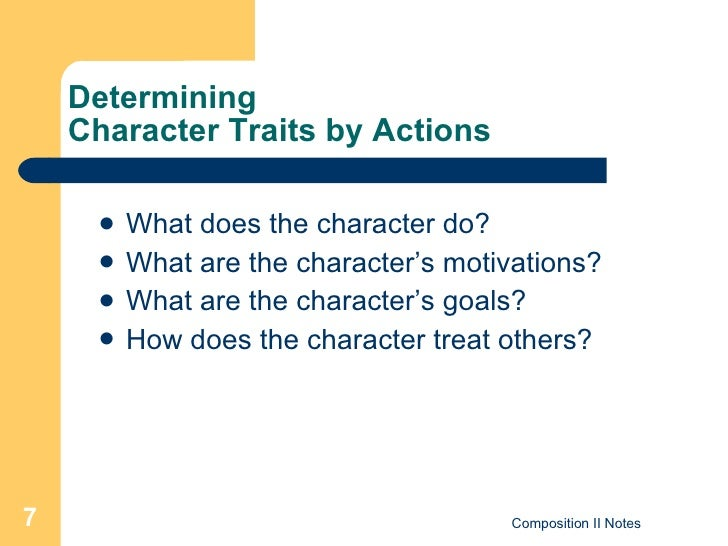 Determining  Character Traits by Actions <ul><li>What does the character do? </li></ul><ul><li>What are the character's mo...