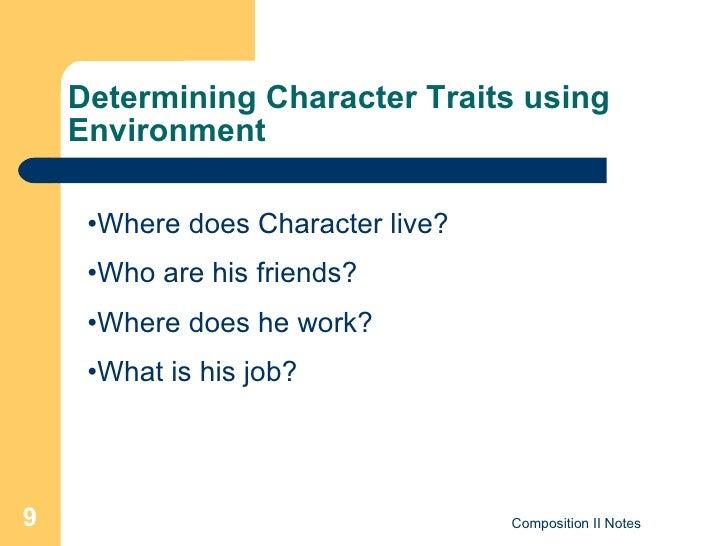 Determining Character Traits using Environment <ul><li>Where does Character live? </li></ul><ul><li>Who are his friends? <...