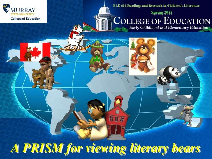 ELE 616 Readings and Research in Children's Literature<br />Spring 2011<br />A PRISM for viewing literary bears<br />