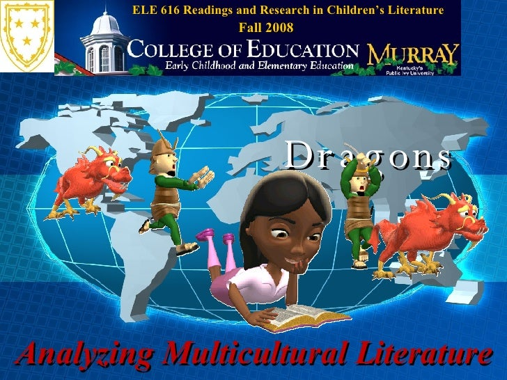 Analyzing Multicultural Literature Dragons ELE 616 Readings and Research in Children's Literature Fall 2008