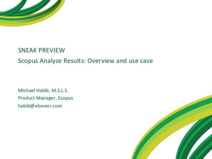 <ul><li>SNEAK PREVIEW </li></ul><ul><li>Scopus Analyze Results: Overview and use case </li></ul>Michael Habib, M.S.L.S. Pr...