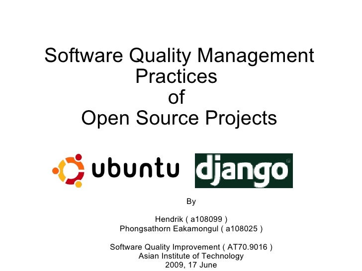 Software Quality Management          Practices             of     Open Source Projects                            By      ...