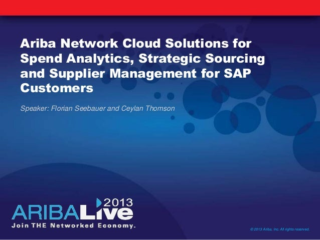Ariba Network Cloud Solutions forSpend Analytics, Strategic Sourcingand Supplier Management for SAPCustomersSpeaker: Flori...