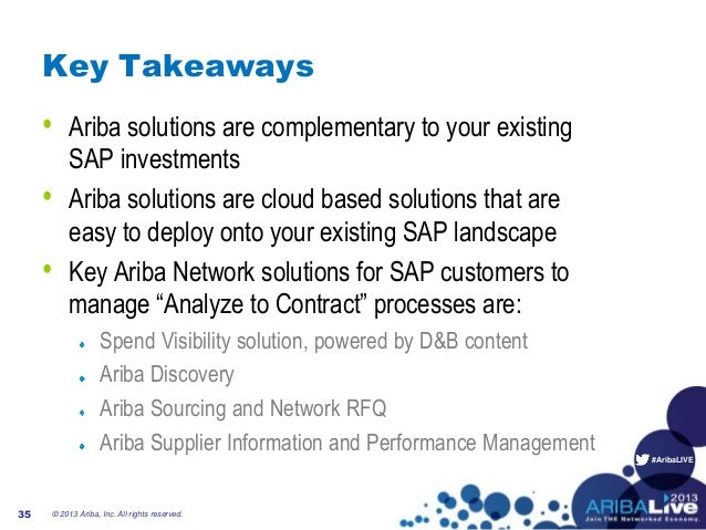 #AribaLIVEKey Takeaways• Ariba solutions are complementary to your existingSAP investments• Ariba solutions are cloud base...