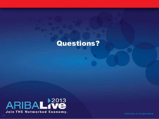 Questions?© 2013 Ariba, Inc. All rights reserved.36