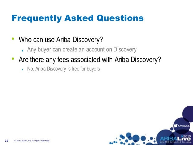 #AribaLIVEFrequently Asked Questions• Who can use Ariba Discovery?Any buyer can create an account on Discovery• Are there ...