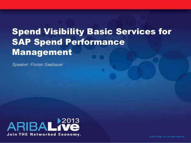 Spend Visibility Basic Services forSAP Spend PerformanceManagement© 2013 Ariba, Inc. All rights reserved.Speaker: Florian ...