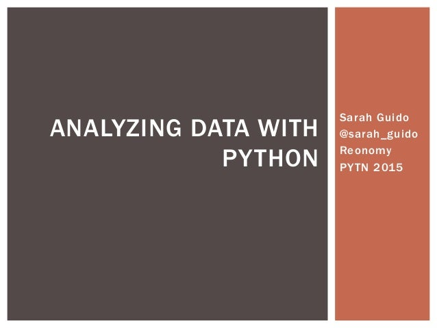 Sarah Guido @sarah_guido Reonomy PYTN 2015 ANALYZING DATA WITH PYTHON