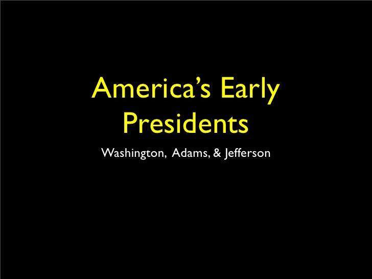 America's Early  Presidents Washington, Adams, & Jefferson