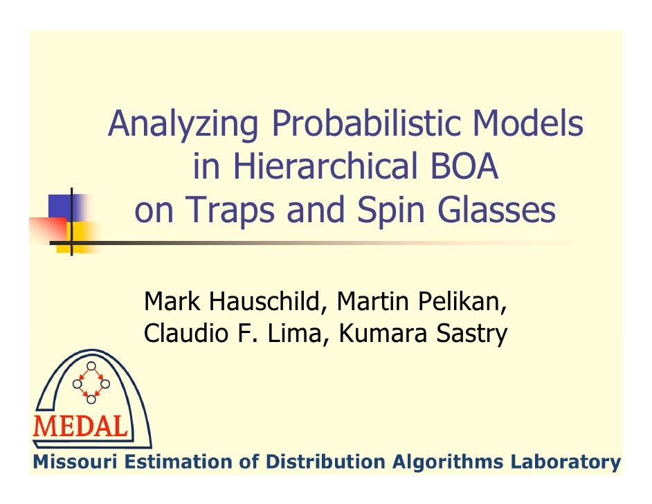 Analyzing Probabilistic Models      in Hierarchical BOA  on Traps and Spin Glasses    Mark Hauschild, Martin Pelikan,   Cl...